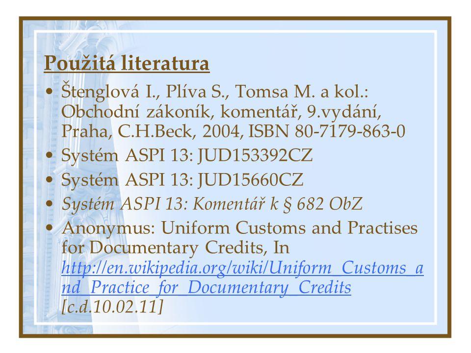 Použitá literatura Štenglová I., Plíva S., Tomsa M. a kol.: Obchodní zákoník, komentář, 9.vydání, Praha, C.H.Beck, 2004, ISBN 80-7179-863-0.