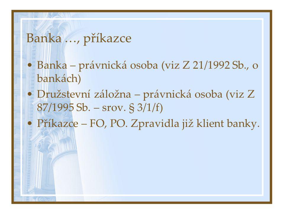 Banka …, příkazce Banka – právnická osoba (viz Z 21/1992 Sb., o bankách) Družstevní záložna – právnická osoba (viz Z 87/1995 Sb. – srov. § 3/1/f)