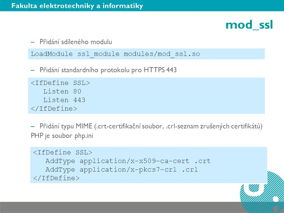 mod_ssl LoadModule ssl_module modules/mod_ssl.so <IfDefine SSL>