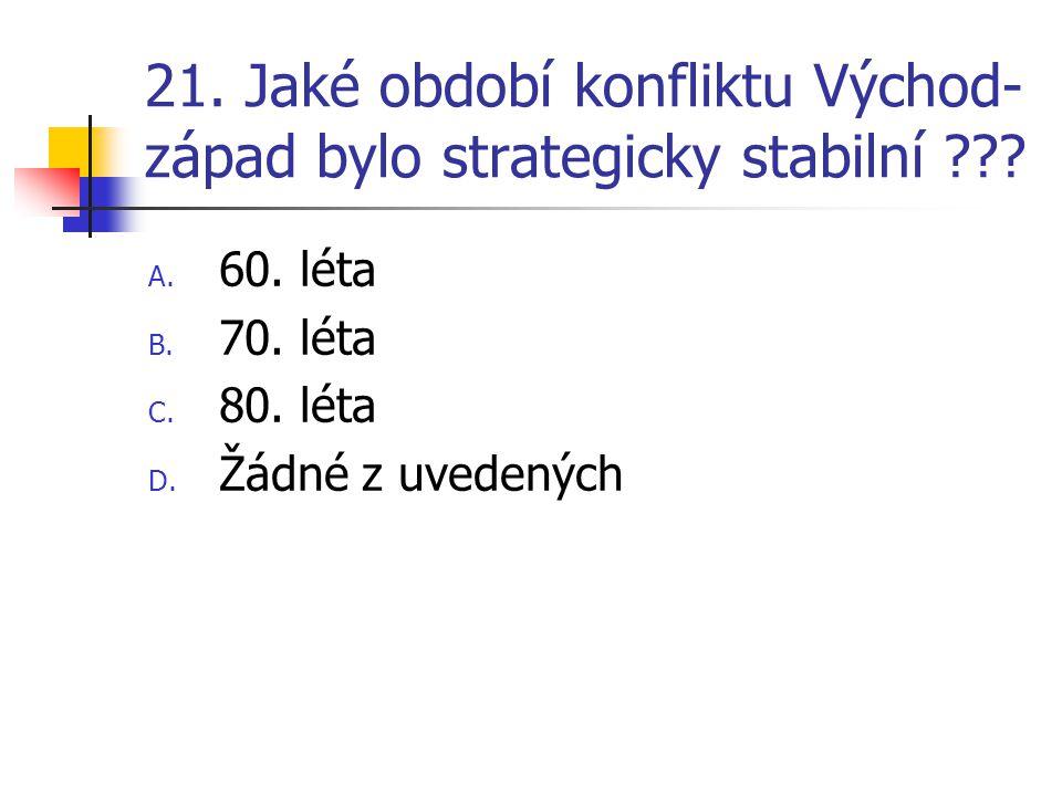 21. Jaké období konfliktu Východ-západ bylo strategicky stabilní