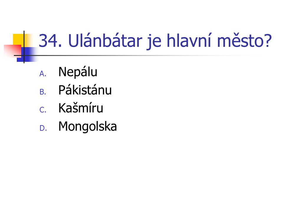 34. Ulánbátar je hlavní město