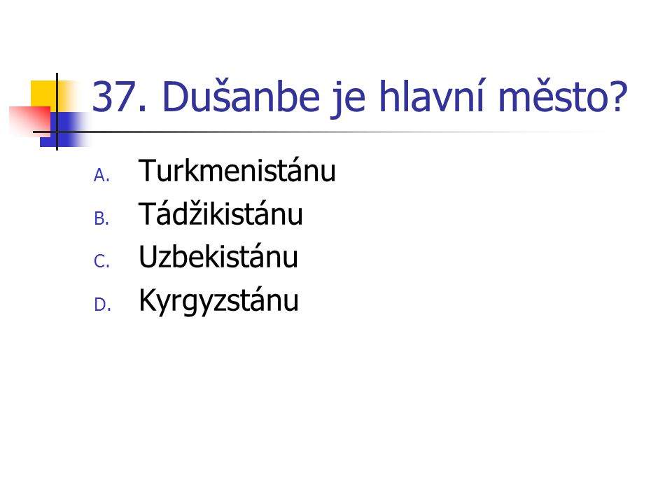 37. Dušanbe je hlavní město