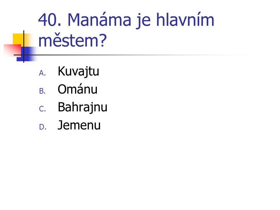 40. Manáma je hlavním městem