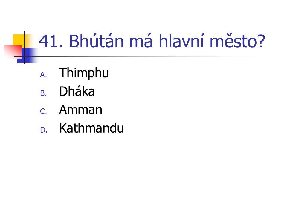 41. Bhútán má hlavní město Thimphu Dháka Amman Kathmandu