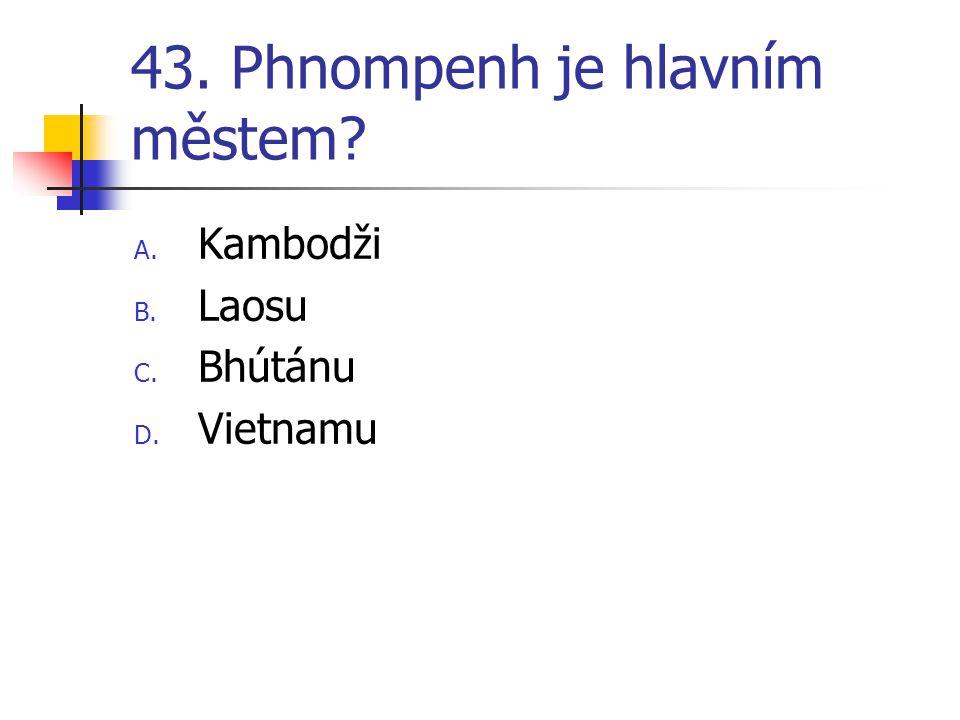 43. Phnompenh je hlavním městem