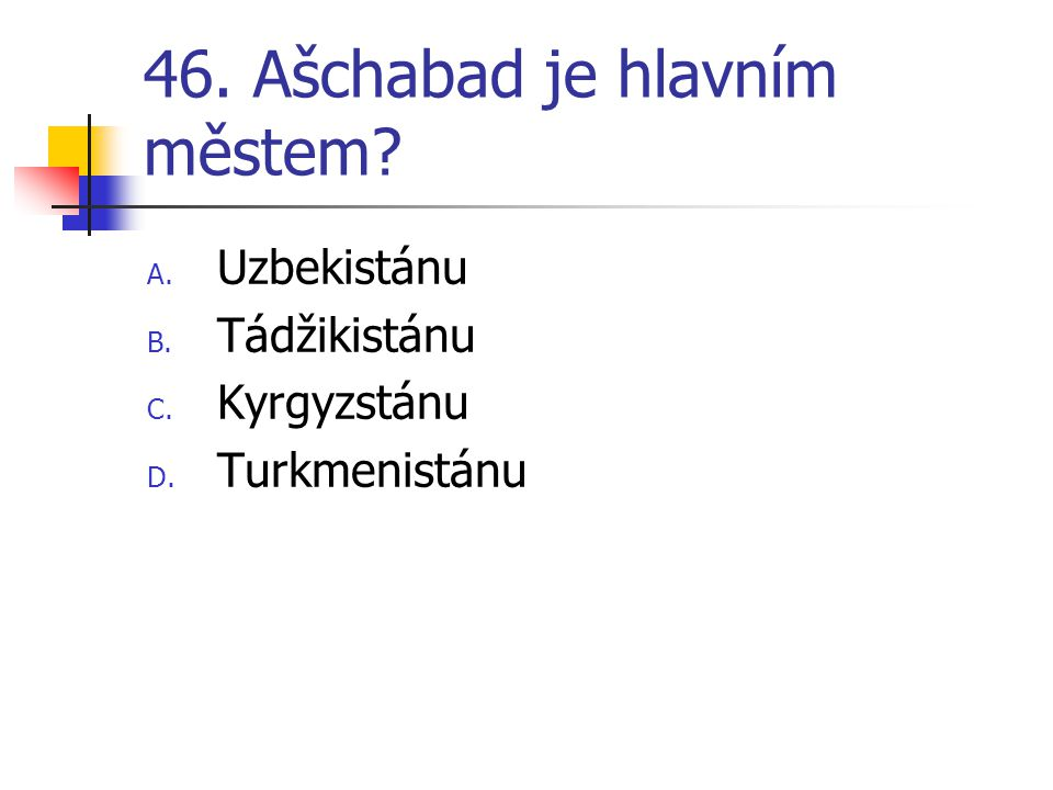 46. Ašchabad je hlavním městem
