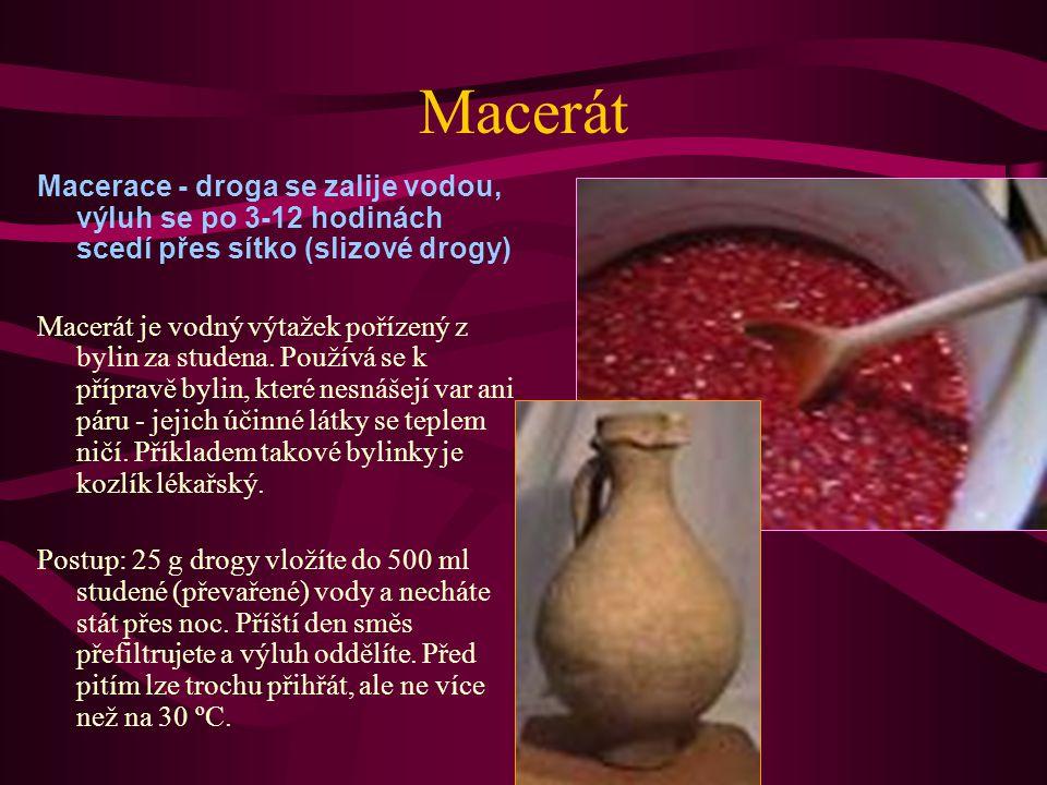 Macerát Macerace - droga se zalije vodou, výluh se po 3-12 hodinách scedí přes sítko (slizové drogy)