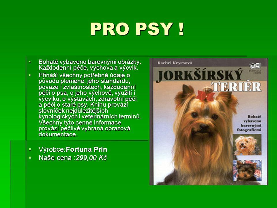 PRO PSY ! Výrobce:Fortuna Prin Naše cena :299,00 Kč