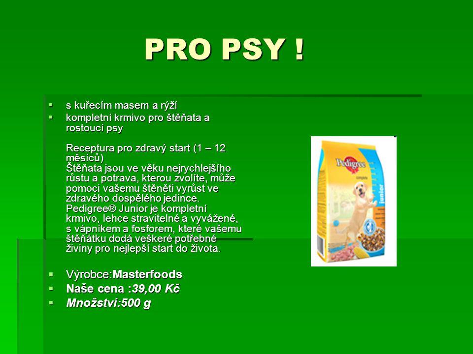 PRO PSY ! Výrobce:Masterfoods Naše cena :39,00 Kč Množství:500 g