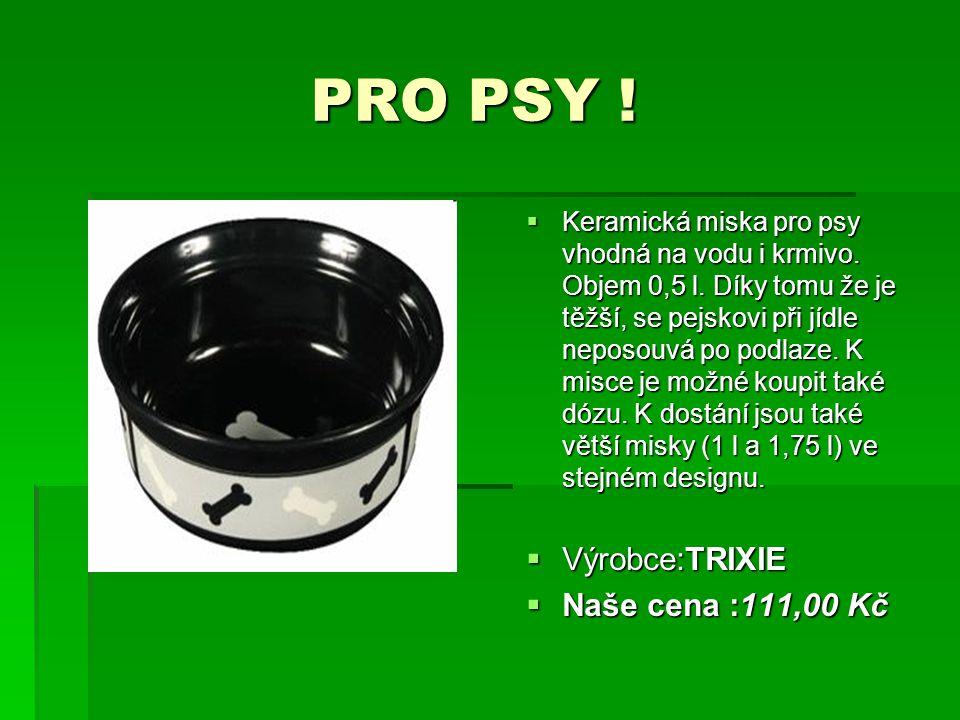 PRO PSY ! Výrobce:TRIXIE Naše cena :111,00 Kč