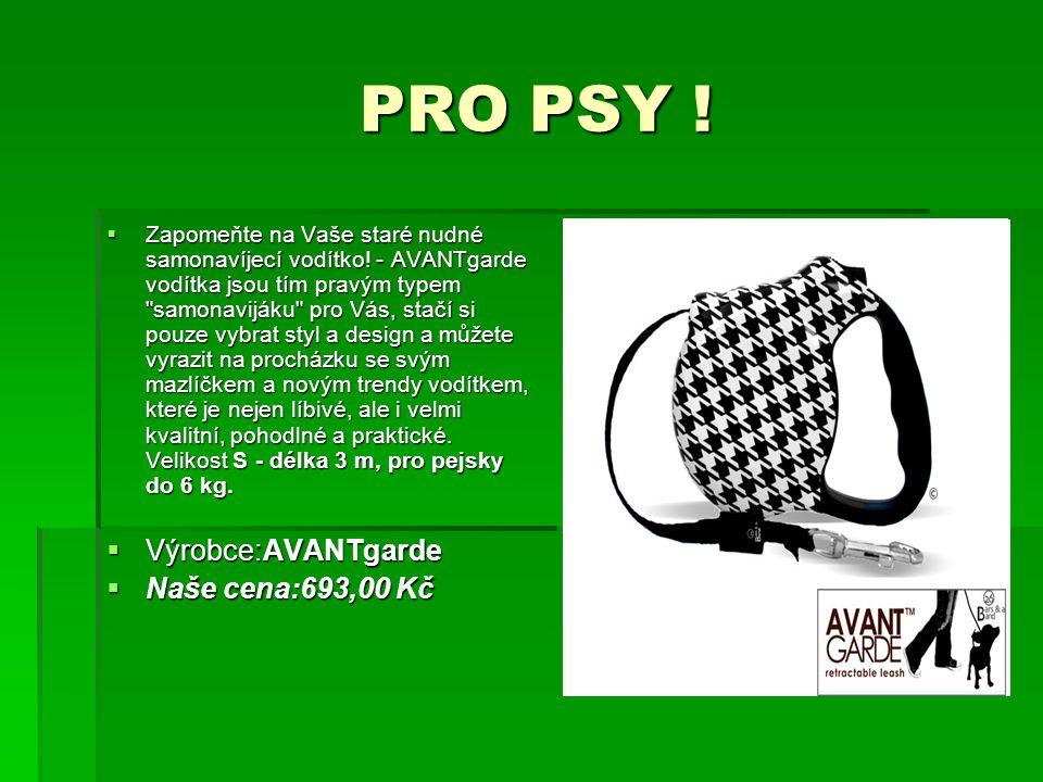 PRO PSY ! Výrobce:AVANTgarde Naše cena:693,00 Kč