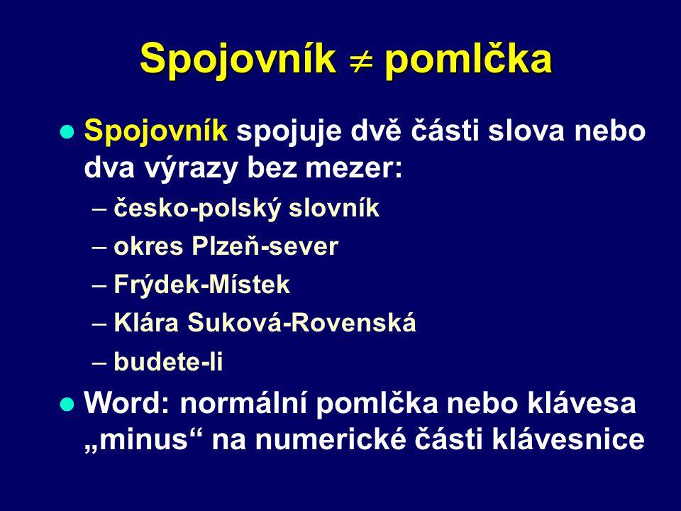 Spojovník  pomlčka Spojovník spojuje dvě části slova nebo dva výrazy bez mezer: česko-polský slovník.