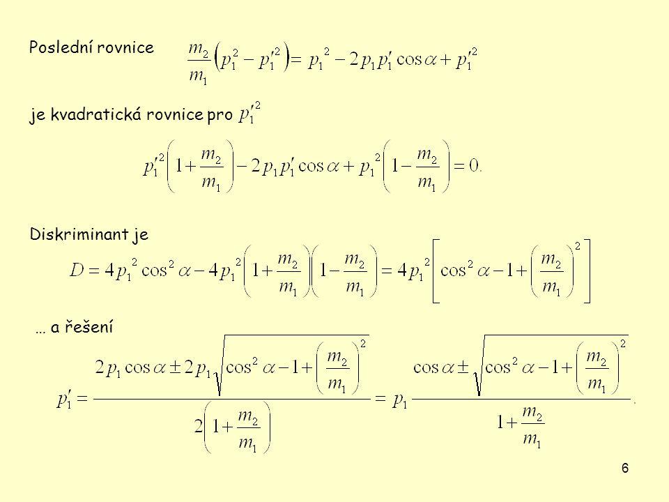 Poslední rovnice je kvadratická rovnice pro Diskriminant je … a řešení