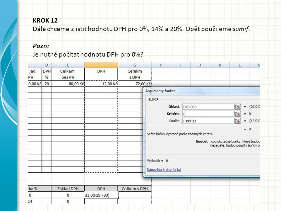 KROK 12 Dále chceme zjistit hodnotu DPH pro 0%, 14% a 20%.