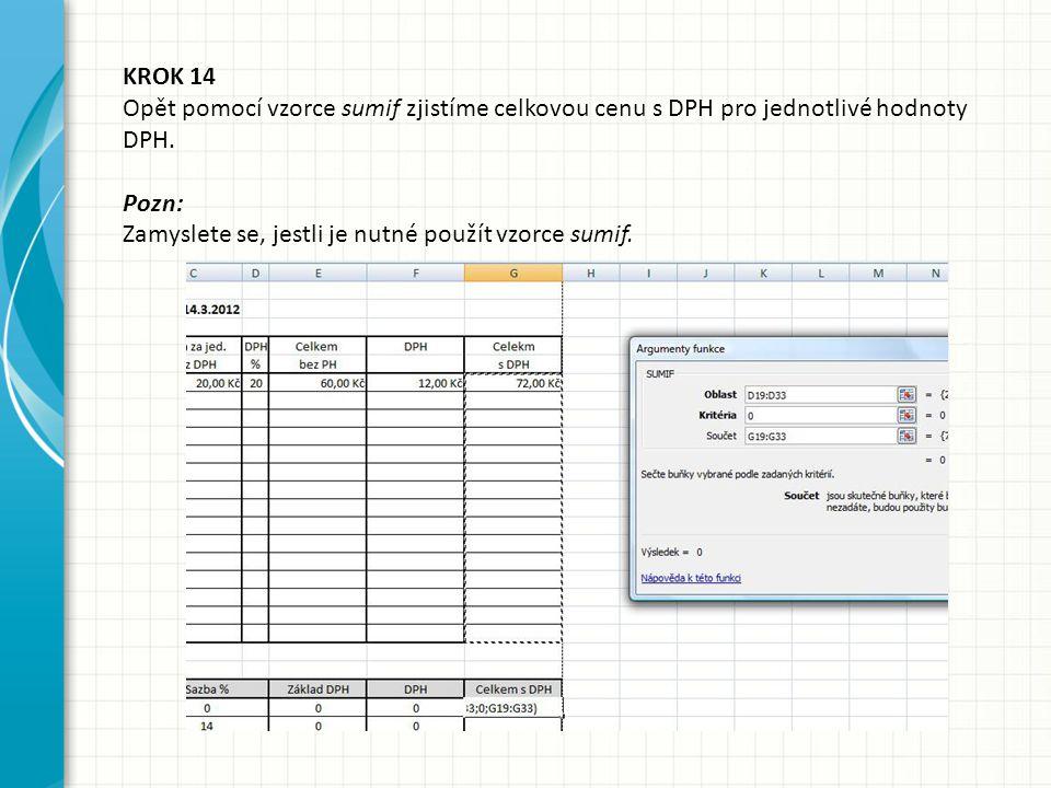 KROK 14 Opět pomocí vzorce sumif zjistíme celkovou cenu s DPH pro jednotlivé hodnoty DPH.