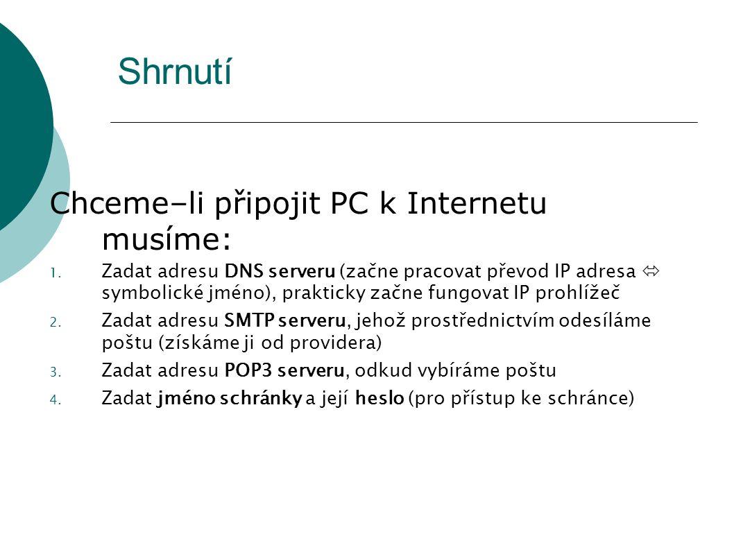 Shrnutí Chceme–li připojit PC k Internetu musíme: