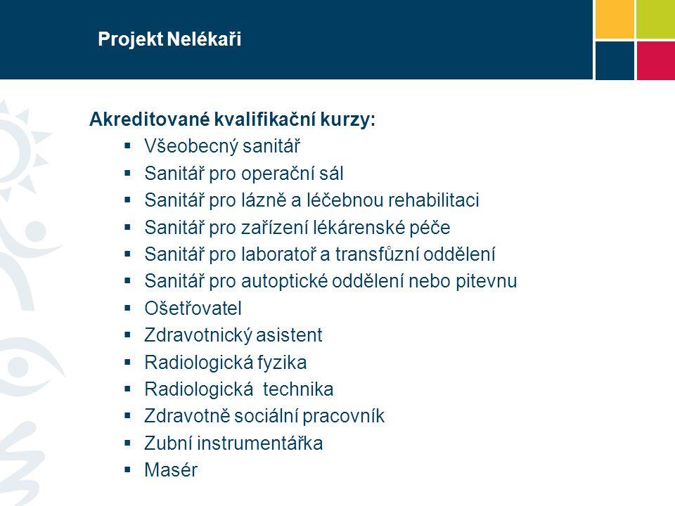 Projekt Nelékaři Akreditované kvalifikační kurzy: Všeobecný sanitář. Sanitář pro operační sál. Sanitář pro lázně a léčebnou rehabilitaci.