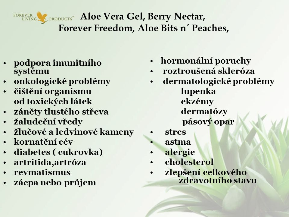 Aloe Vera Gel, Berry Nectar, Forever Freedom, Aloe Bits n´ Peaches,