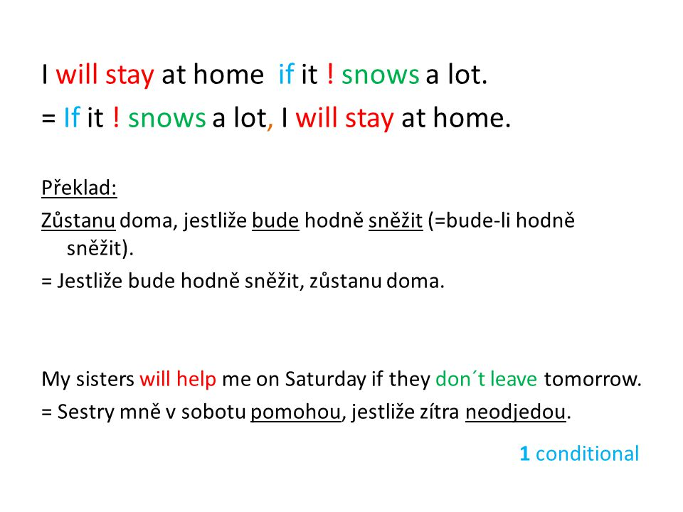 I will stay at home if it ! snows a lot.