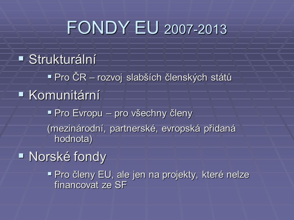 FONDY EU 2007-2013 Strukturální Komunitární Norské fondy
