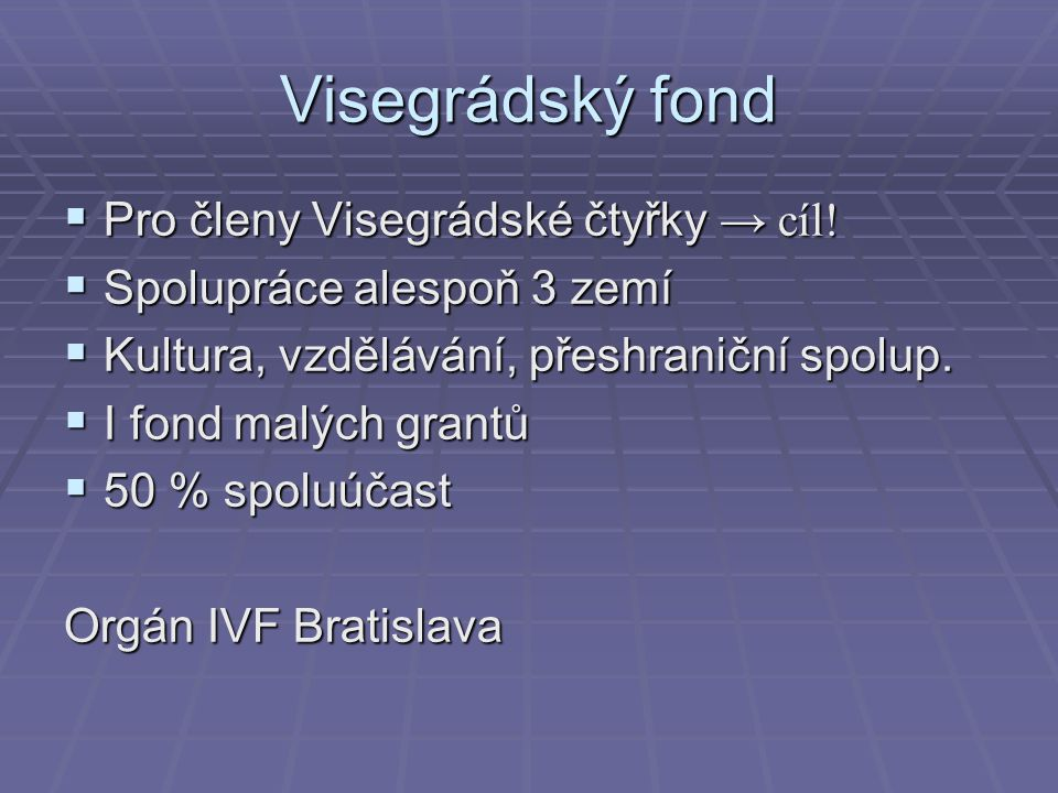 Visegrádský fond Pro členy Visegrádské čtyřky → cíl!