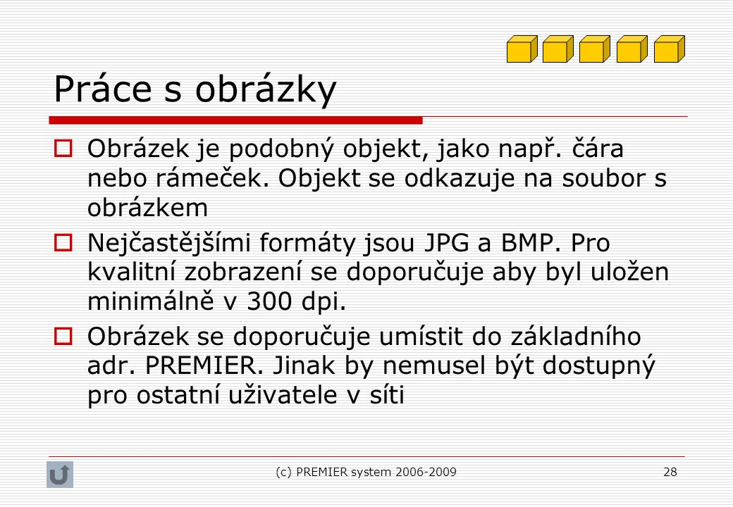 Práce s obrázky Obrázek je podobný objekt, jako např. čára nebo rámeček. Objekt se odkazuje na soubor s obrázkem.