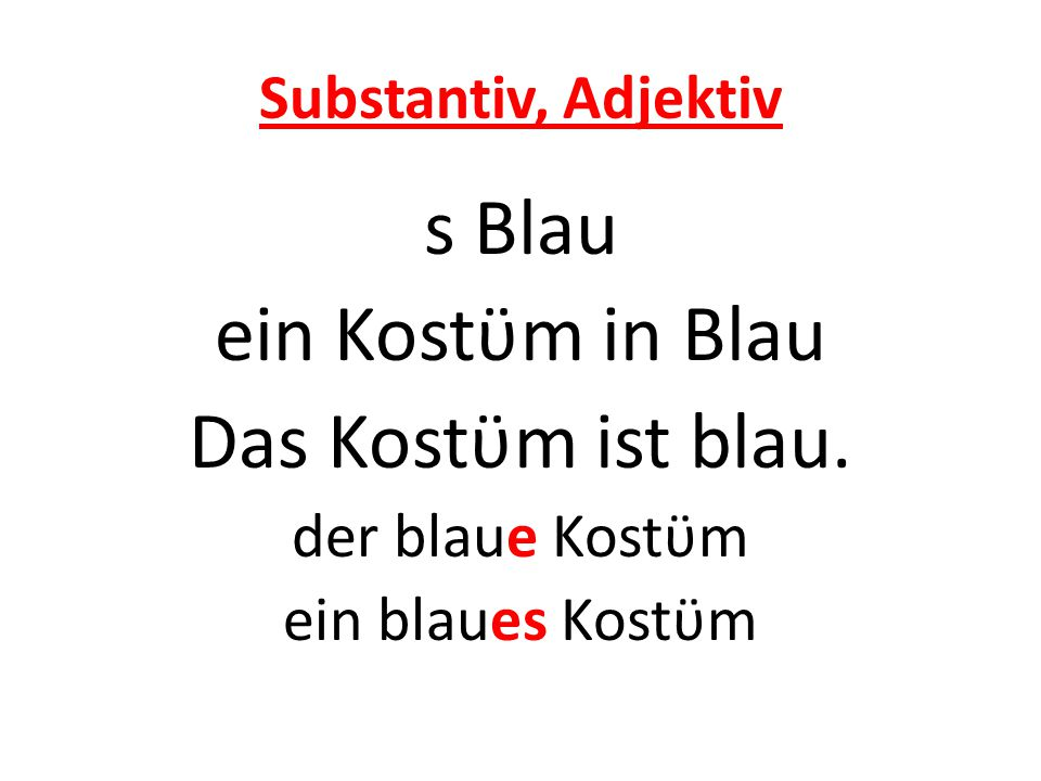 s Blau ein Kostϋm in Blau Das Kostϋm ist blau. Substantiv, Adjektiv