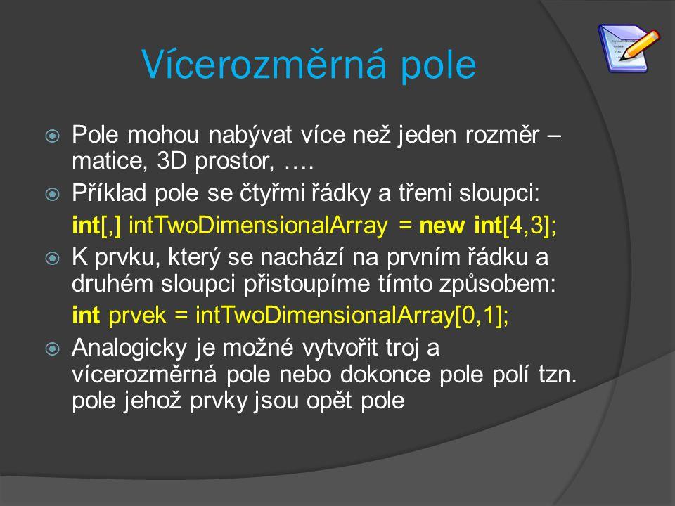 Vícerozměrná pole Pole mohou nabývat více než jeden rozměr – matice, 3D prostor, …. Příklad pole se čtyřmi řádky a třemi sloupci: