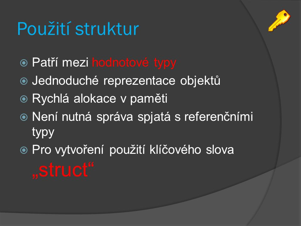 Použití struktur Patří mezi hodnotové typy