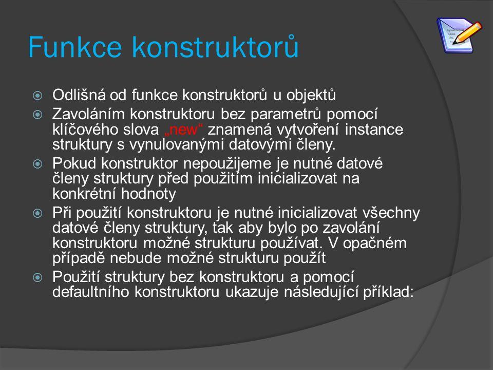 Funkce konstruktorů Odlišná od funkce konstruktorů u objektů