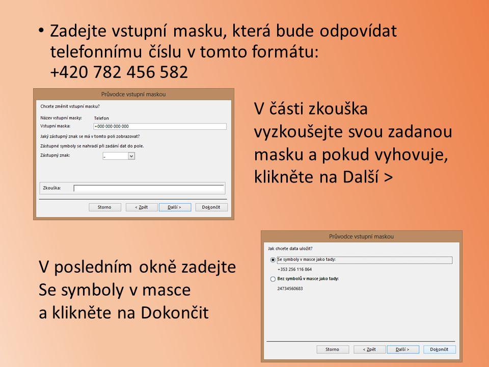 Zadejte vstupní masku, která bude odpovídat telefonnímu číslu v tomto formátu: +420 782 456 582