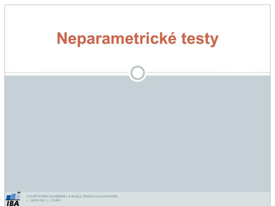 Neparametrické testy Vytvořil Institut biostatistiky a analýz, Masarykova univerzita J.
