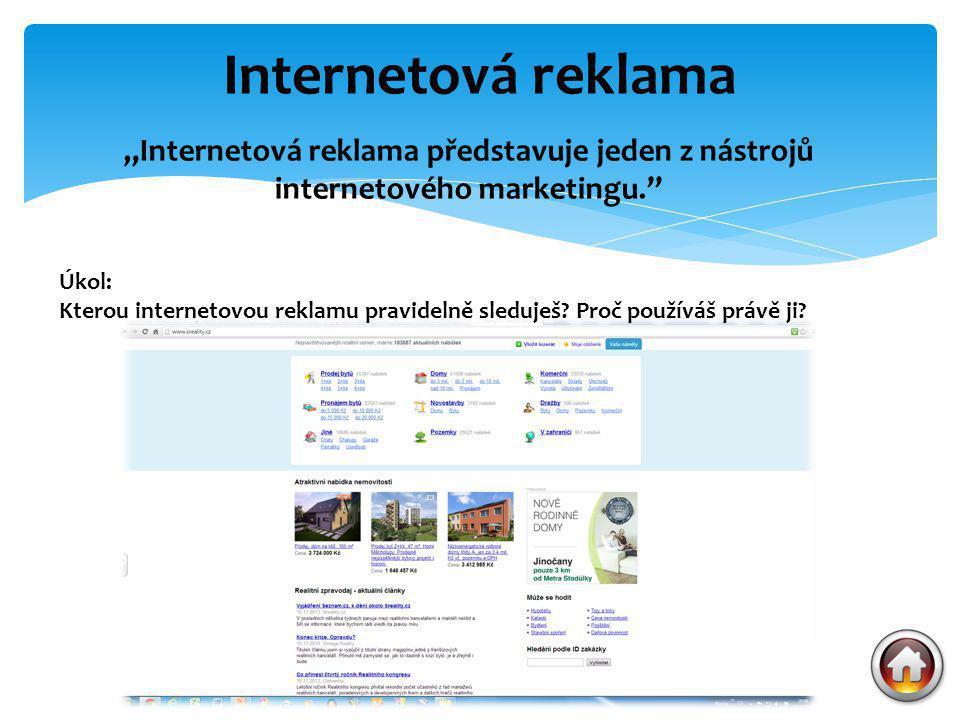 """Internetová reklama """"Internetová reklama představuje jeden z nástrojů internetového marketingu. Úkol:"""