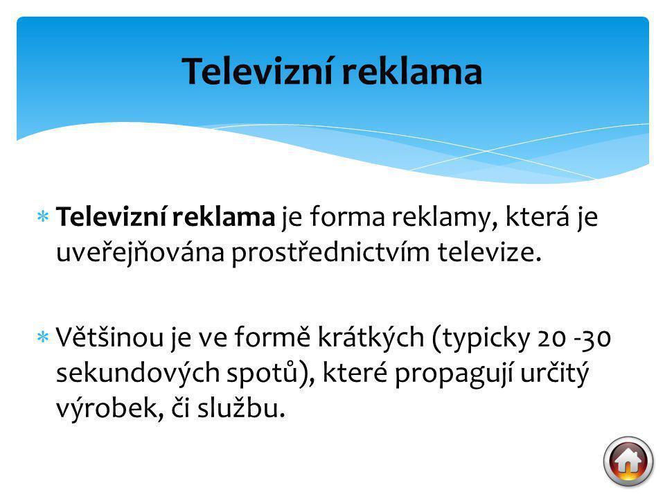 Televizní reklama Televizní reklama je forma reklamy, která je uveřejňována prostřednictvím televize.