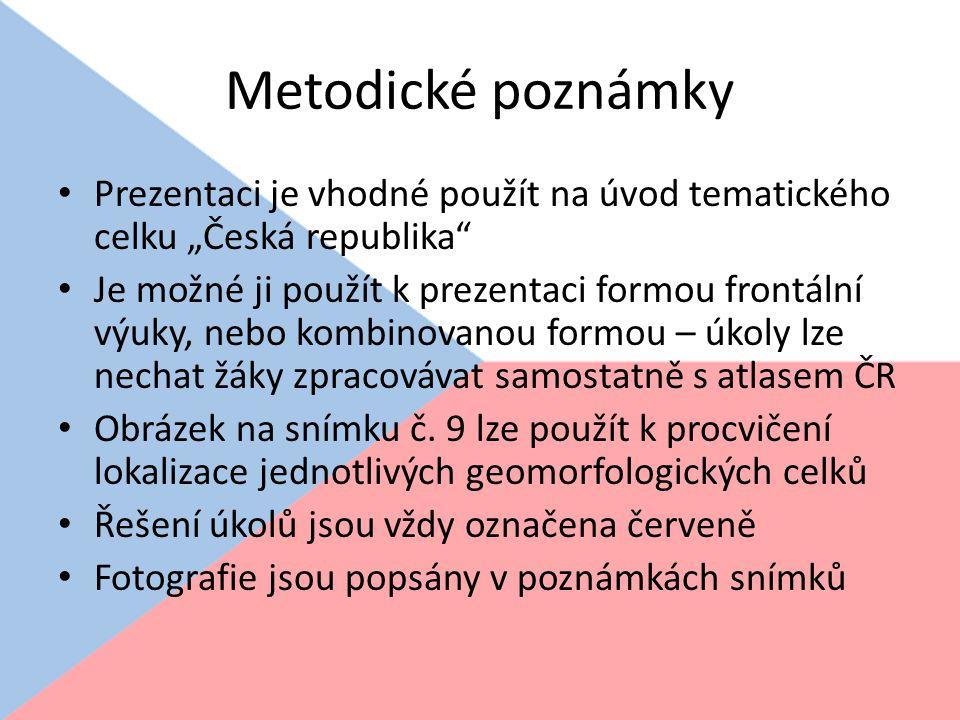 """Metodické poznámky Prezentaci je vhodné použít na úvod tematického celku """"Česká republika"""