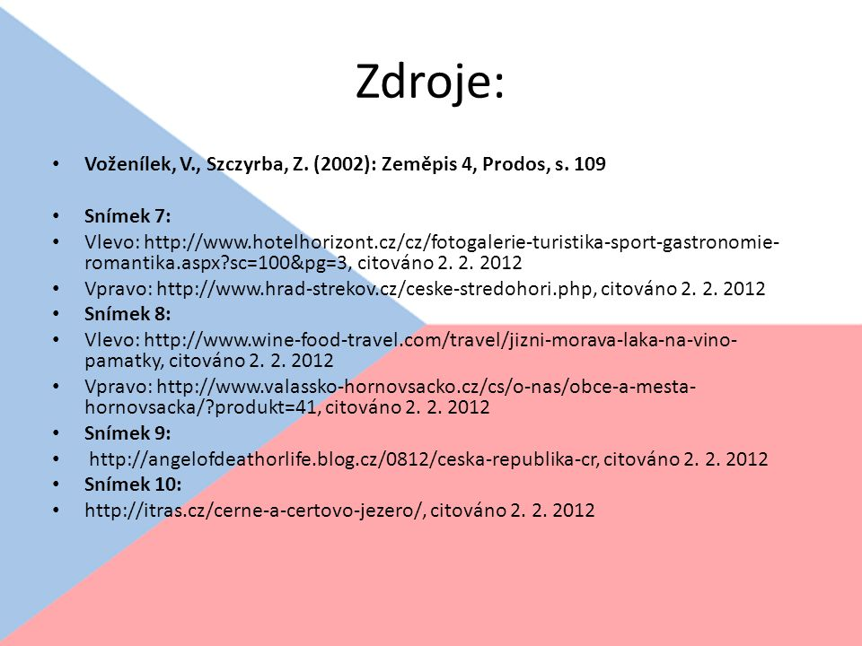 Zdroje: Voženílek, V., Szczyrba, Z. (2002): Zeměpis 4, Prodos, s. 109