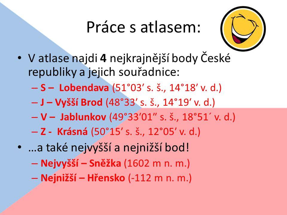 Práce s atlasem: V atlase najdi 4 nejkrajnější body České republiky a jejich souřadnice: S – Lobendava (51°03′ s. š., 14°18′ v. d.)
