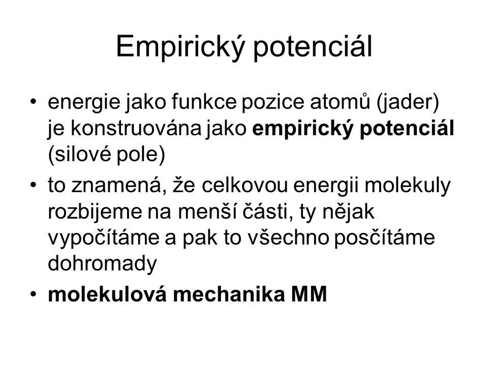 Empirický potenciál energie jako funkce pozice atomů (jader) je konstruována jako empirický potenciál (silové pole)