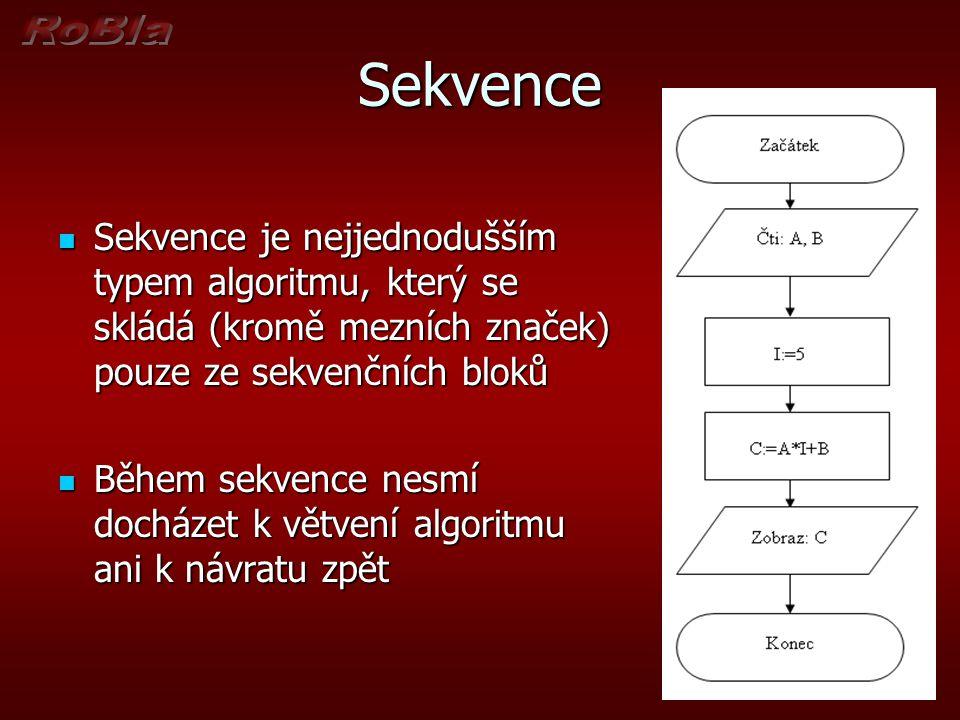 Sekvence Sekvence je nejjednodušším typem algoritmu, který se skládá (kromě mezních značek) pouze ze sekvenčních bloků.