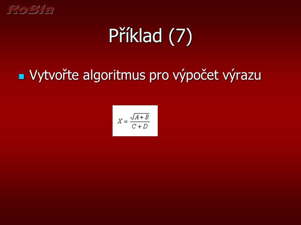 Příklad (7) Vytvořte algoritmus pro výpočet výrazu