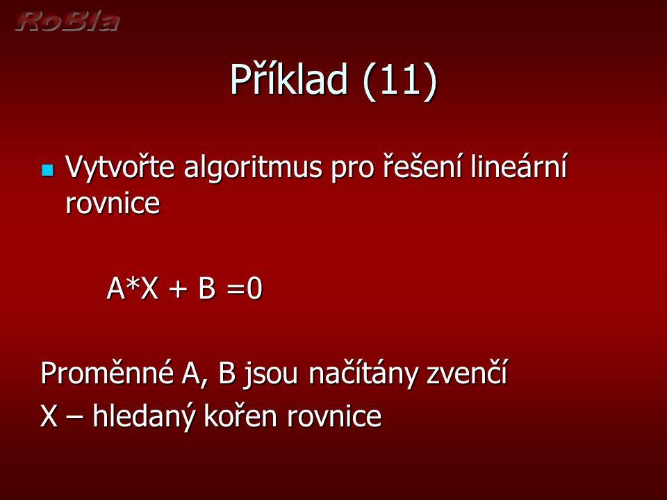 Příklad (11) Vytvořte algoritmus pro řešení lineární rovnice