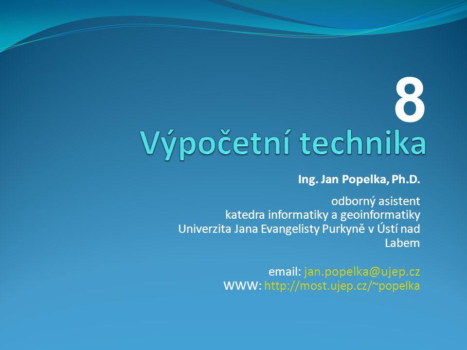 8 Výpočetní technika Ing. Jan Popelka, Ph.D. odborný asistent