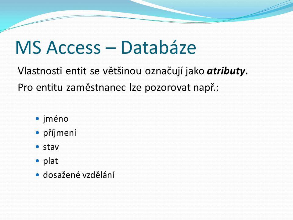MS Access – Databáze Vlastnosti entit se většinou označují jako atributy. Pro entitu zaměstnanec lze pozorovat např.: