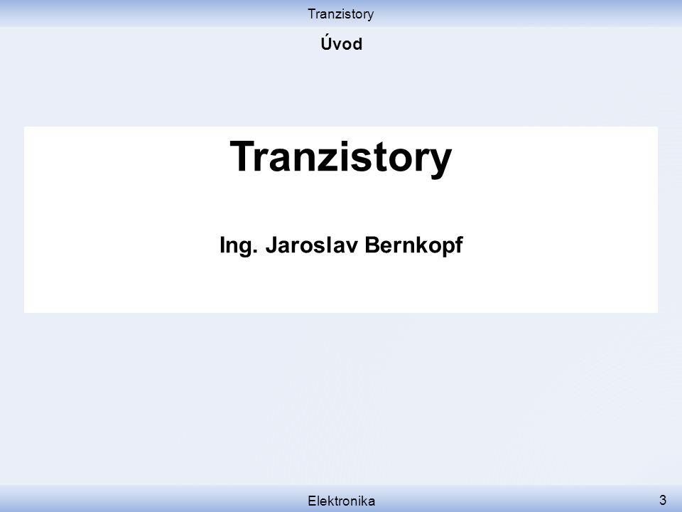 Tranzistory Úvod Tranzistory Ing. Jaroslav Bernkopf Elektronika