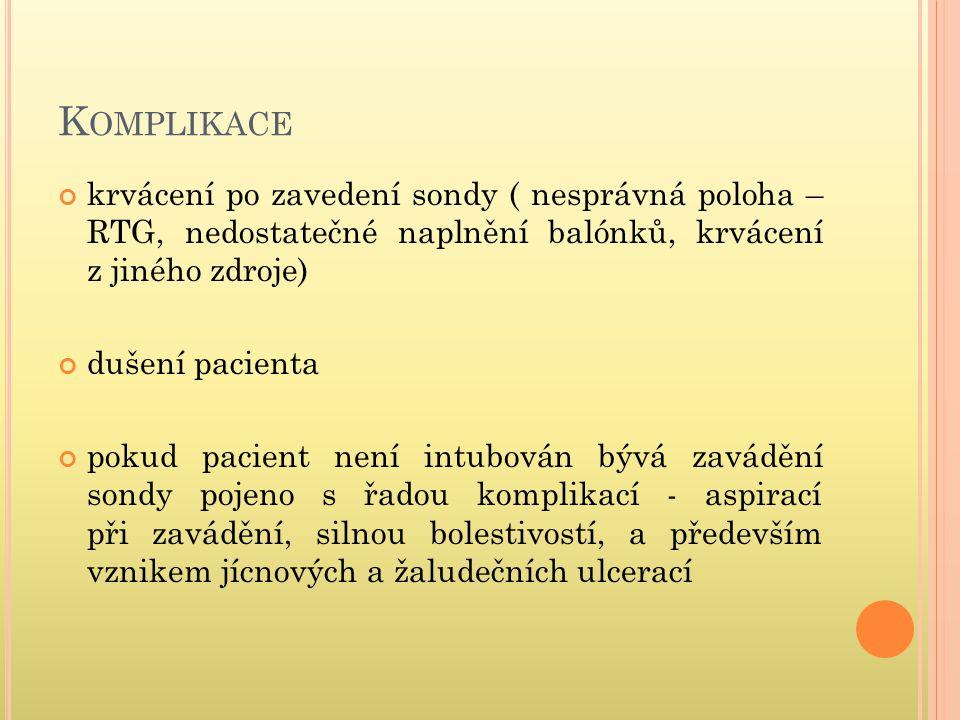 Komplikace krvácení po zavedení sondy ( nesprávná poloha – RTG, nedostatečné naplnění balónků, krvácení z jiného zdroje)