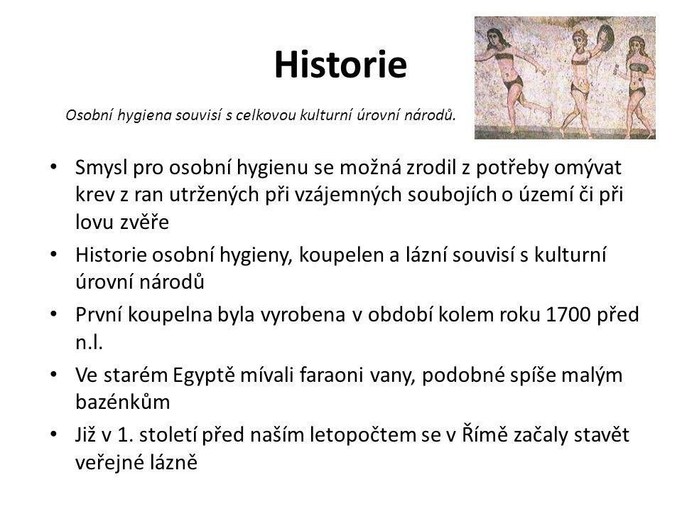 Historie Osobní hygiena souvisí s celkovou kulturní úrovní národů.