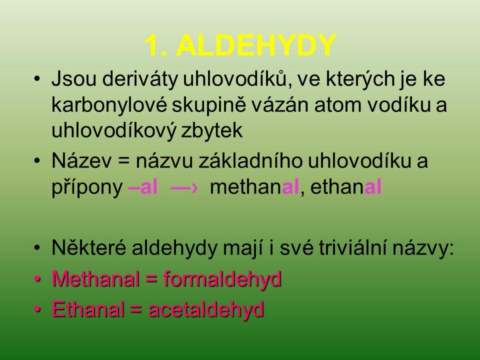 1. ALDEHYDY Jsou deriváty uhlovodíků, ve kterých je ke karbonylové skupině vázán atom vodíku a uhlovodíkový zbytek.