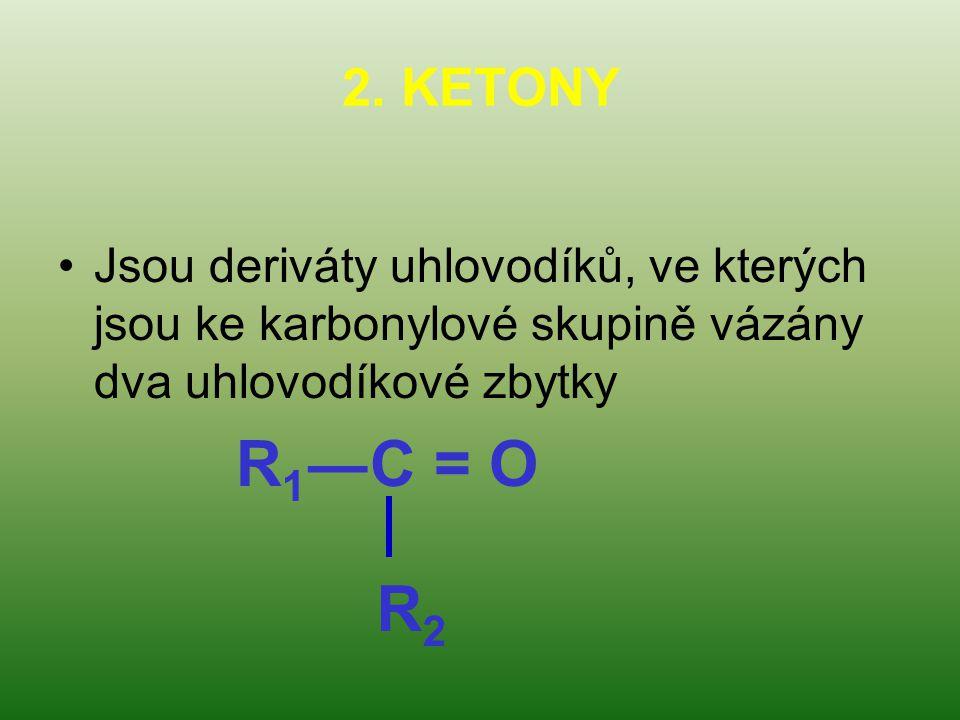 2. KETONY Jsou deriváty uhlovodíků, ve kterých jsou ke karbonylové skupině vázány dva uhlovodíkové zbytky.