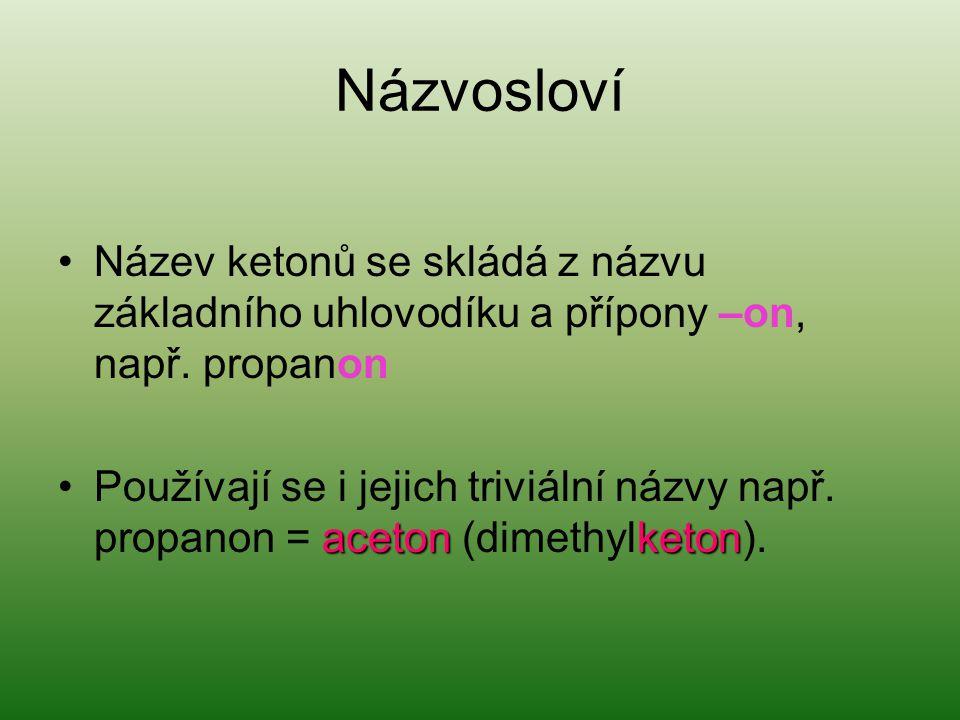 Názvosloví Název ketonů se skládá z názvu základního uhlovodíku a přípony –on, např. propanon.