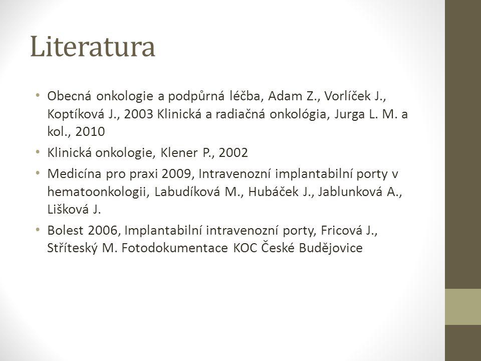 Literatura Obecná onkologie a podpůrná léčba, Adam Z., Vorlíček J., Koptíková J., 2003 Klinická a radiačná onkológia, Jurga L. M. a kol., 2010.